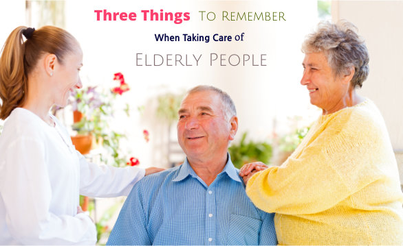 Three Things To Remember When Taking Care of Elderly People
